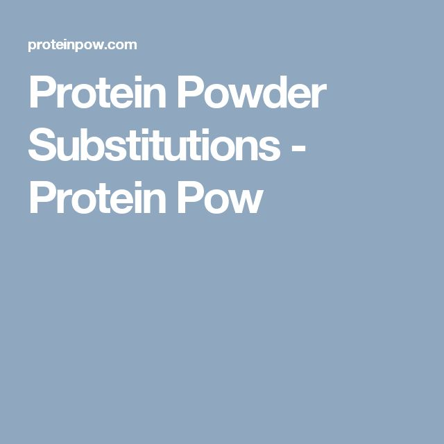 Protein Powder Substitutions - Protein Pow