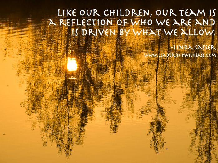 Motivational Quotes For Sports Teams: Like Our Children, Our Team Is A Reflection Of Who We Are