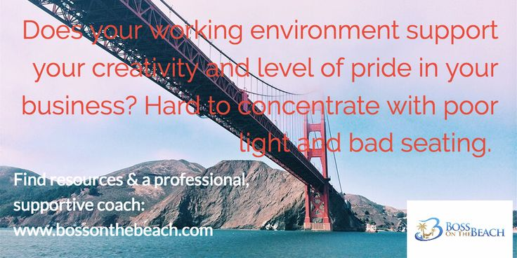 Does your working environment support your creativity and level of pride in your business? Hard to concentrate with poor light and bad seating Find resources & a professional, supportive coach http://bossonthebeach.com