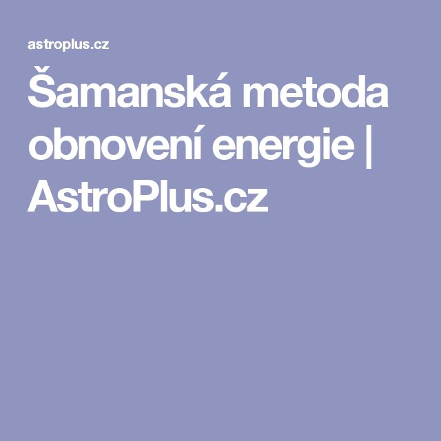Šamanská metoda obnovení energie   AstroPlus.cz
