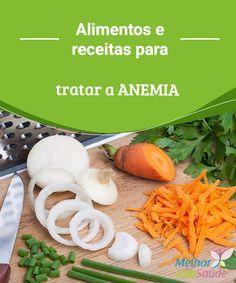 Alimentos e receitas para tratar a ANEMIA   A anemia é uma condição de diminuição considerável da quantidade dos glóbulos vermelhos que transportam oxigênio aos tecidos do corpo.