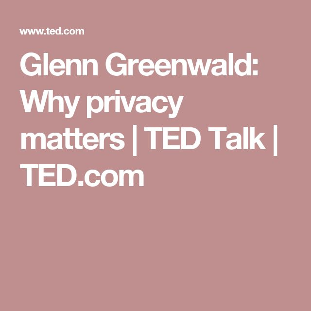Glenn Greenwald: Why privacy matters | TED Talk | TED.com