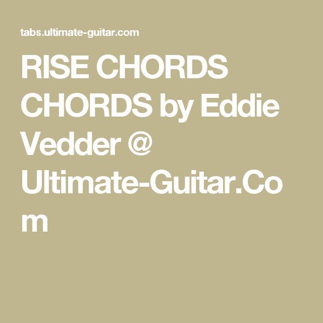 RISE CHORDS CHORDS by Eddie Vedder @ Ultimate-Guitar.Com
