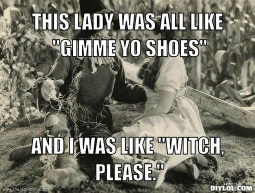 witch please....love the Wizard of Oz!
