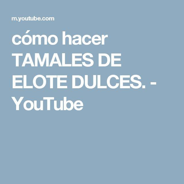 cómo hacer TAMALES DE ELOTE DULCES. - YouTube