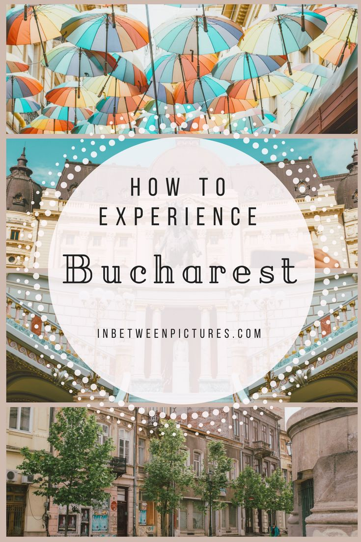Ultimate Guide On How To Experience Bucharest | InBetweenPictures.com