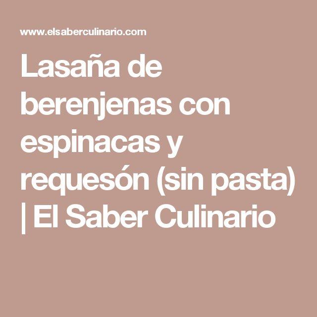 Lasaña de berenjenas con espinacas y requesón (sin pasta) | El Saber Culinario