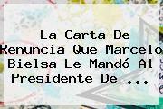 http://tecnoautos.com/wp-content/uploads/imagenes/tendencias/thumbs/la-carta-de-renuncia-que-marcelo-bielsa-le-mando-al-presidente-de.jpg Marcelo Bielsa. La carta de renuncia que Marcelo Bielsa le mandó al presidente de ..., Enlaces, Imágenes, Videos y Tweets - http://tecnoautos.com/actualidad/marcelo-bielsa-la-carta-de-renuncia-que-marcelo-bielsa-le-mando-al-presidente-de/