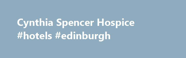 Cynthia Spencer Hospice #hotels #edinburgh http://hotels.remmont.com/cynthia-spencer-hospice-hotels-edinburgh/  #cynthia spencer hospice # Cynthia Spencer Hospice Cynthia Spencer Hospice provides a specialist health service for people whose illness is no longer curable. The hospice in-patient unit admits approximately 400 patients every year, the vast majority of whom are from Northampton. The hospice staff provide much needed emotional, spiritual and bereavement support to families who…