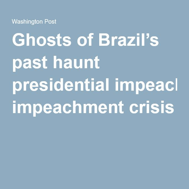 Ghosts of Brazil's past haunt presidential impeachment crisis