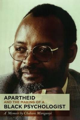 Don't miss the launch of Apartheid and the Making of a Black Psychologist: A Memoir by N Chabani Manganyi. CIRCA Gallery, Rosebank, Johannesburg, 11:00 am. 25th June 2016