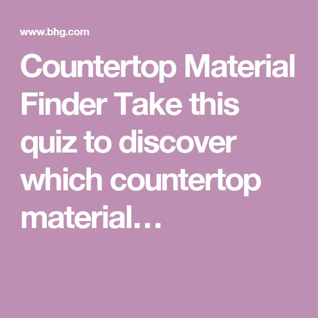 Countertop Material Finder Take this quiz to discover which countertop material…