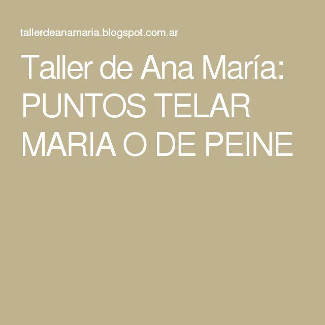 Taller de Ana María: PUNTOS TELAR MARIA O DE PEINE                                                                                                                                                      Más