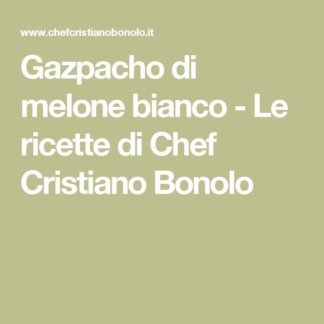 Gazpacho di melone bianco - Le ricette di Chef Cristiano Bonolo