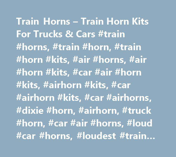 Train Horns – Train Horn Kits For Trucks & Cars #train #horns, #train #horn, #train #horn #kits, #air #horns, #air #horn #kits, #car #air #horn #kits, #airhorn #kits, #car #airhorn #kits, #car #airhorns, #dixie #horn, #airhorn, #truck #horn, #car #air #horns, #loud #car #horns, #loudest #train #horn, #nathan #air #horns, #electric #air #horns…