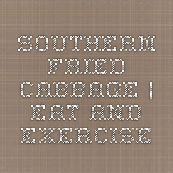 Southern Fried Cabbage   Eat and Exercise