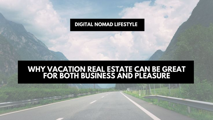 http://www.nonimay.com/wp-content/uploads/2016/11/Why-Vacation-Real-Estate-Can-Be-Great-For-Both-Business-And-Pleasure.png Why vacation real estate can be great for both business and pleasure | digital nomad lifestyle For most of us, having seasonal property is a bit of a pipe dream. We would all love to have a 'holiday home', but the expenses often mean that it stays just that: a pipe dream. However, have you ever thought of buying a vacation property and using i