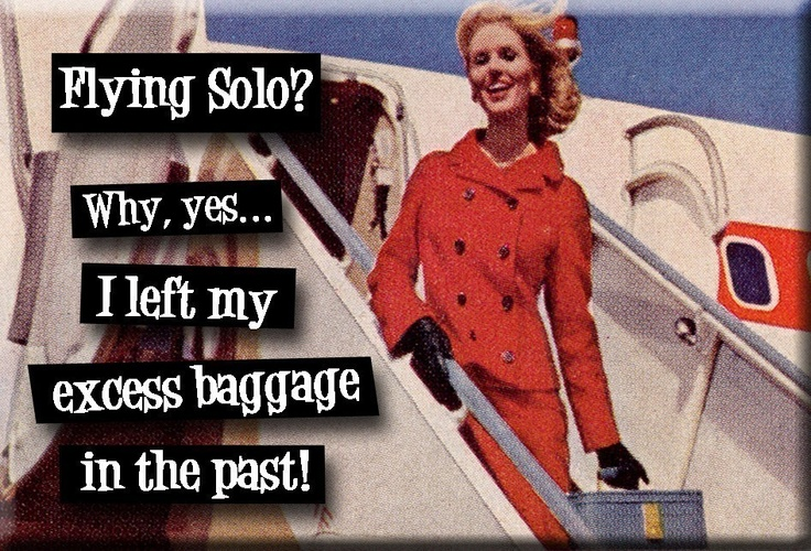 Flying solo? Why, yes. I left my excess baggage in the past!