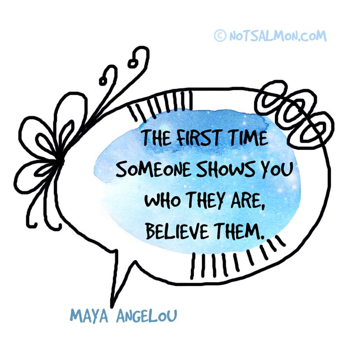The first time someone shows you who they are, believe them. - Maya Angelou #notsalmon