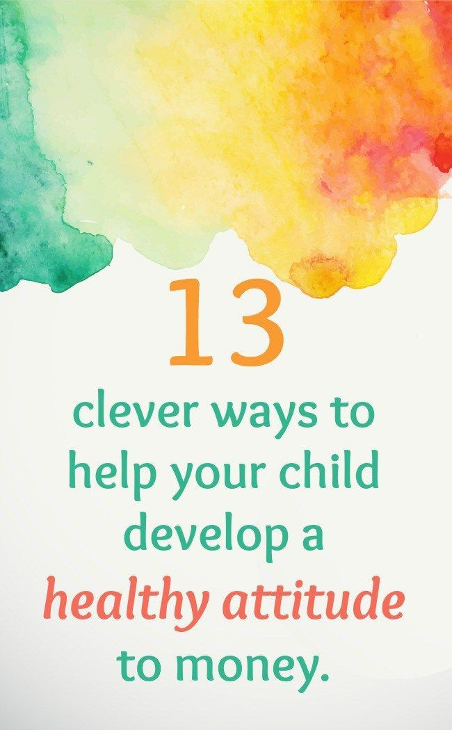 13 clever ways to help your child develop a healthy attitude to money.