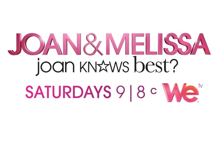 Joan & Melissa: Joans Knows Best? Saturdays at 9 pm EST on WE tv.    http://www.wetv.com/shows/joan-melissa-joan-knows-best