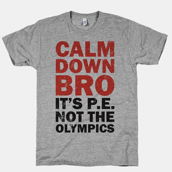 Calm Down Bro It's PE Not The Olympics by ActivateApparel on Etsy, $28.00