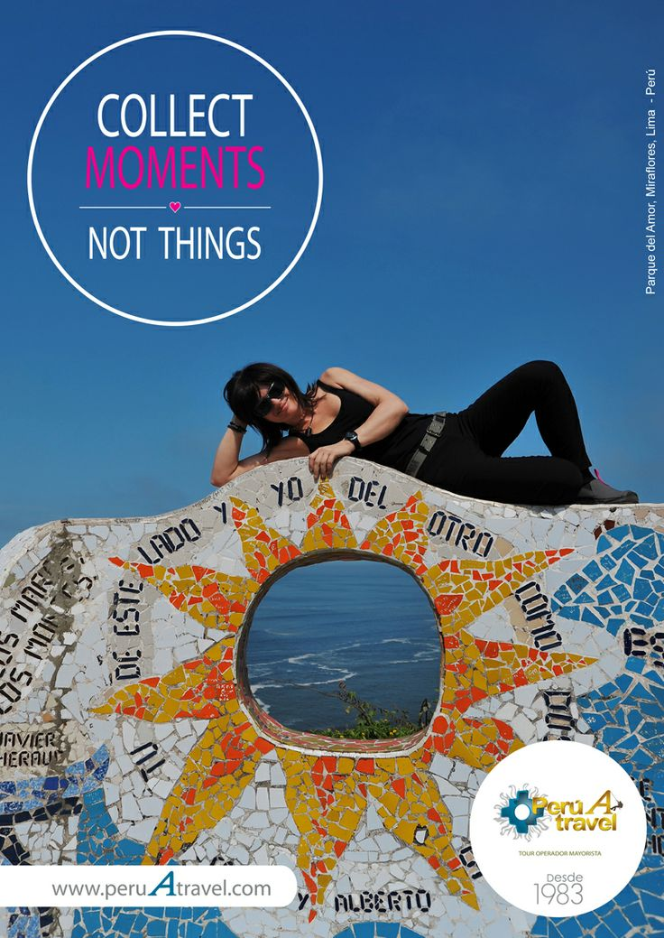 COLLECT MOMENTS, NOT THINGS. Parque del Amor, Miraflores, Lima - Perú