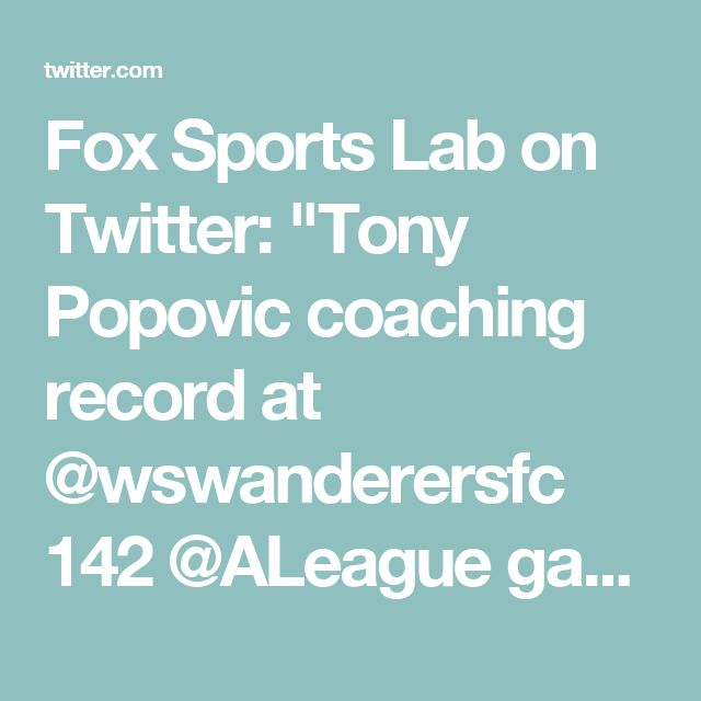 """Fox Sports Lab on Twitter: """"Tony Popovic coaching record at @wswanderersfc 142 @ALeague games (58W, 37D, 47L) 3 Grand Finals 2012-13 Premiers Plate 2014 @The AFCCL title"""""""