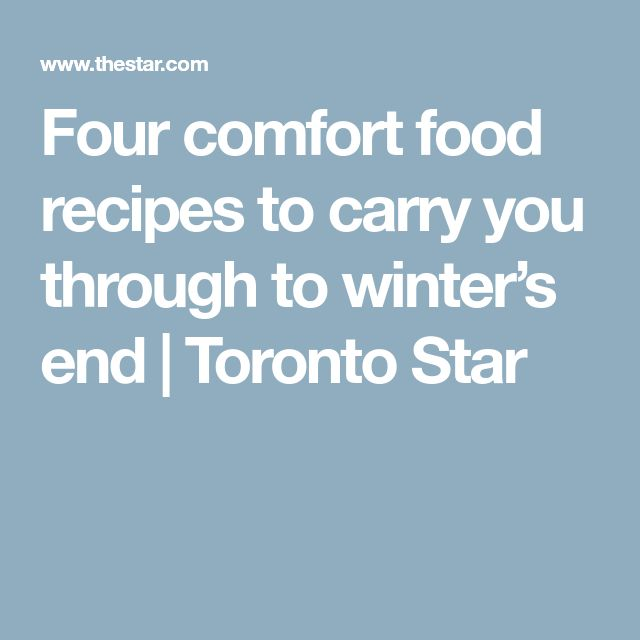 Four comfort food recipes to carry you through to winter's end | Toronto Star