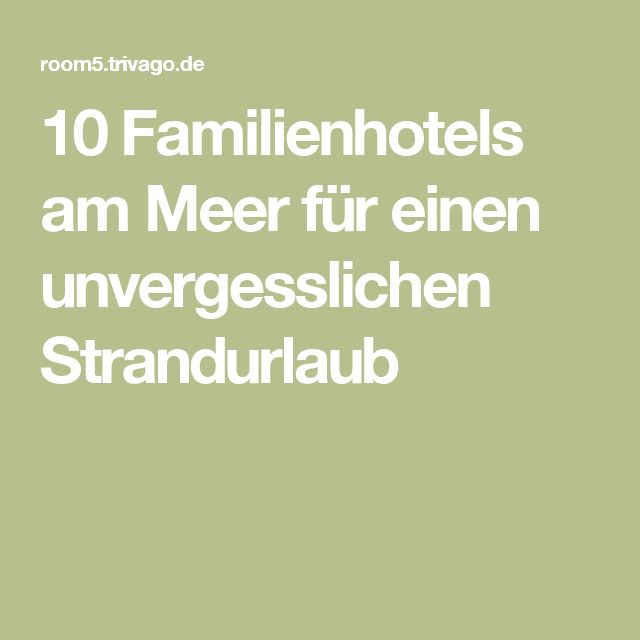 10 Familienhotels am Meer für einen unvergesslichen Strandurlaub