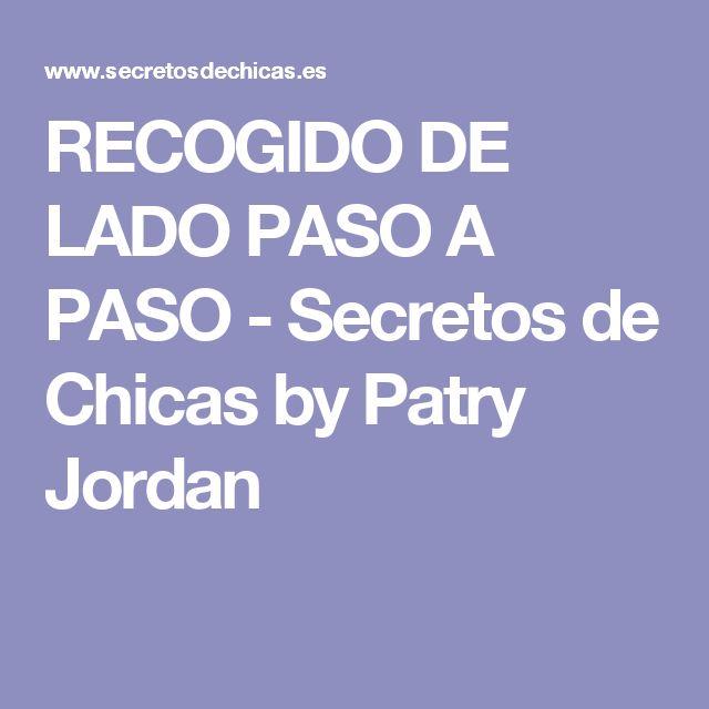 RECOGIDO DE LADO PASO A PASO - Secretos de Chicas by Patry Jordan