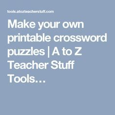 Make your own printable crossword puzzles | A to Z Teacher Stuff Tools…