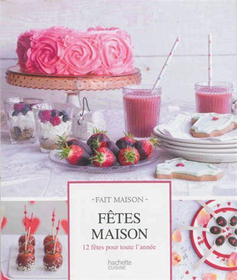 80 recettes destinées aux repas de fêtes : Noël, Nouvel an, Pâques anniversaires, Saint-Valentin...