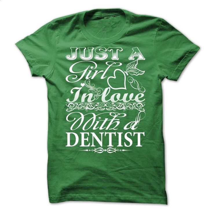 Just a girl in love with a dentist T Shirts, Hoodies, Sweatshirts - #design t shirt #dc hoodies. BUY NOW => https://www.sunfrog.com/LifeStyle/Just-a-girl-in-love-with-a-dentist.html?60505 http://tmiky.com/pinterest