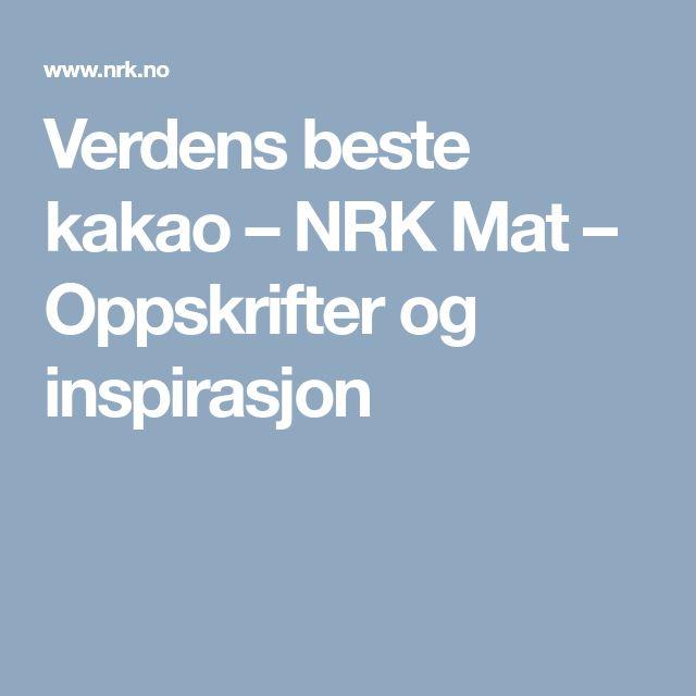 Verdens beste kakao – NRK Mat – Oppskrifter og inspirasjon