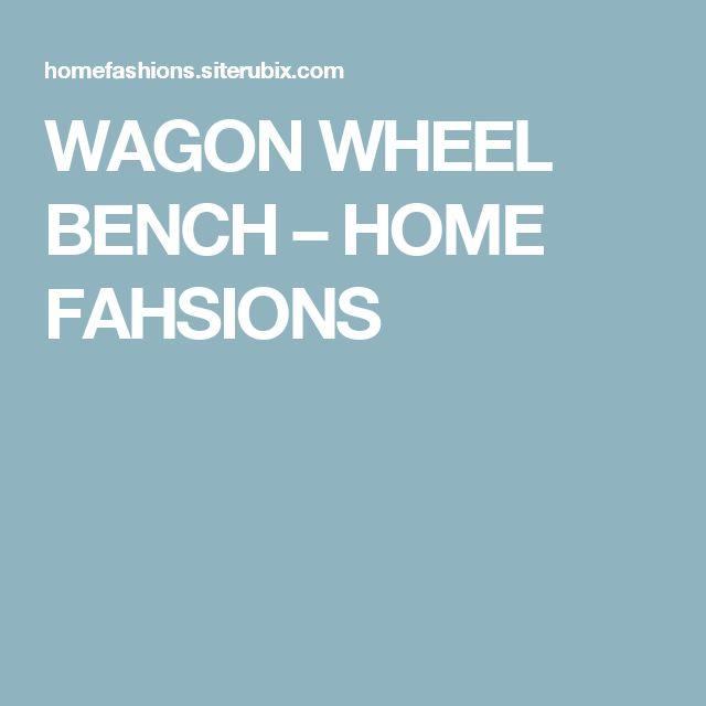 WAGON WHEEL BENCH – HOME FAHSIONS