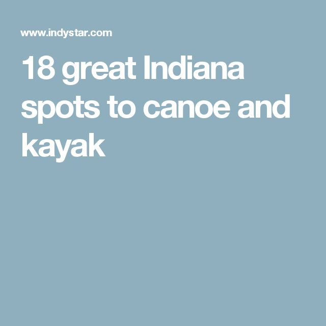 18 great Indiana spots to canoe and kayak