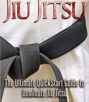 Jiu-Jitsu: The Ultimate Quick Start Guide To Dominate Jiu-Jitsu PDF