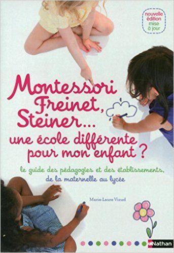 Amazon.fr - Montessori, Freinet, Steiner : Une école différente pour mon enfant ? - Marie-Laure Viaud - Livres