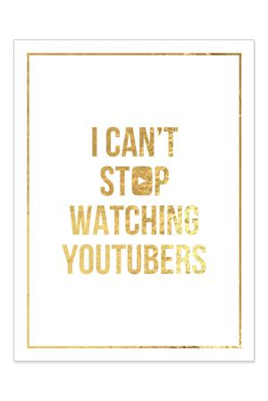 Signed I Can't Stop Watching Youtubers Poster (Gold Foil on White 18x24)