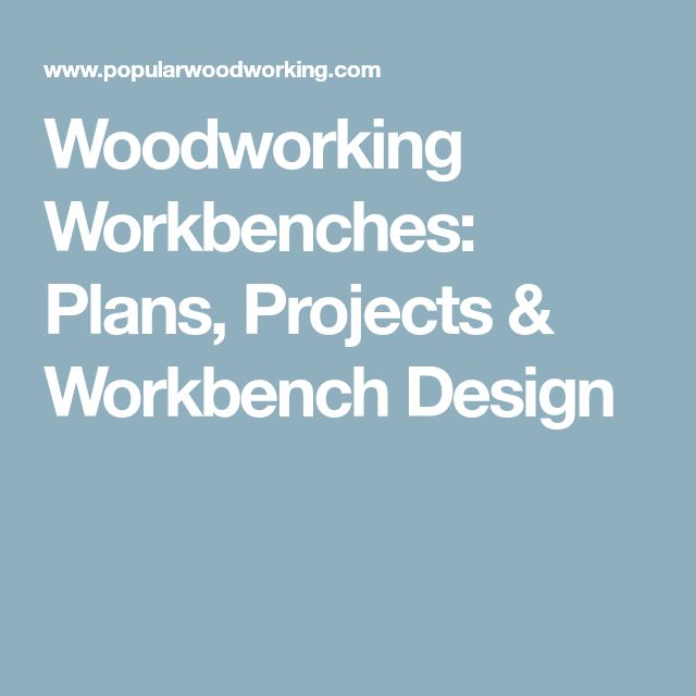 Woodworking Workbenches: Plans, Projects & Workbench Design