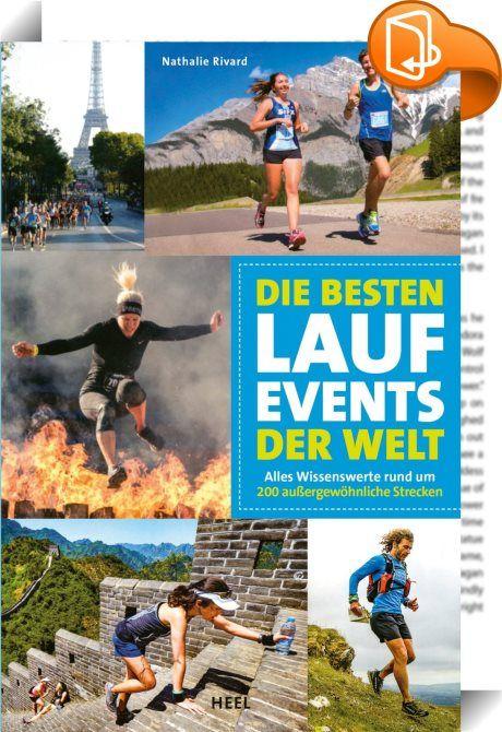 Die besten Lauf-Events der Welt    :  Laufveranstaltungen jeglicher Art haben sich zu Massenphänomenen und Publikumsmagneten entwickelt. Nathalie Rivard hat dies zum Anlass genommen, die weltweit schönsten, spektakulärsten und extremsten Lauf-Events in diesem Buch zusammenzustellen. Sie widmet sich dabei nicht nur den klassischen Marathonveranstaltungen von New York bis Berlin, sondern auch den schönsten Trail-Läufen unmitten unberührter Natur oder außergewöhnlichen Läufen wie dem Brai...