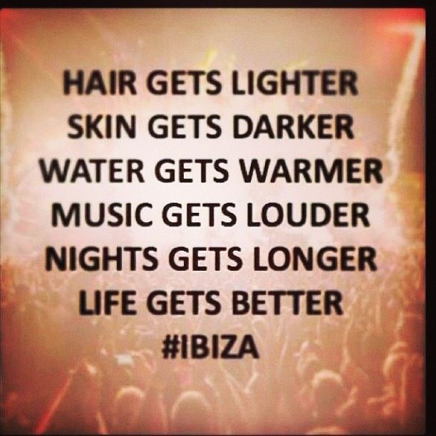 Hair gets lighter skin gets darker water gets warmer music gets louder nights get longer life gets better #Ibiza
