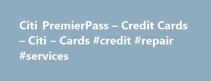 Citi PremierPass – Credit Cards – Citi – Cards #credit #repair #services http://nef2.com/citi-premierpass-credit-cards-citi-cards-credit-repair-services/  #mastercard credit cards # No Annual Fee Cards 2015 Citibank (South Dakota), N.A. www.citicards.com Citi, Citibank, Citi with Arc Design, Citi PremierPass, Private Pass and Thank You are registered service marks of Citigroup Inc. [First name] thinks you'll like one of these Citi PremierPass cards. Body Copy: Learn about the card that gets…