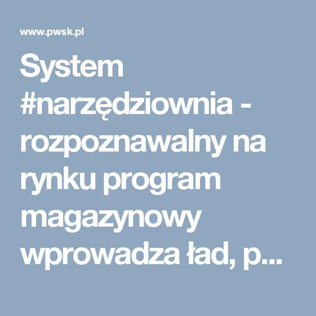 System #narzędziownia - rozpoznawalny na rynku program magazynowy wprowadza ład, porządek i pełną odpowiedzialność za powierzone mienie.