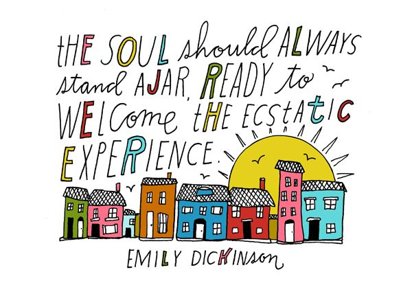 """20 Beautifully Illustrated Quotes From Your Favorite Authors- """"The soul should always stand ajar, ready to welcome the ecstatic experience"""" -Dickinson"""