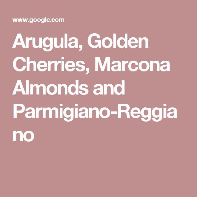 Arugula, Golden Cherries, Marcona Almonds and Parmigiano-Reggiano
