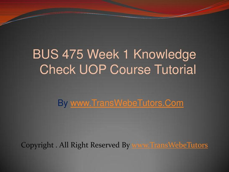 TransWebeTutors helps you work on BUS 475 Week 1 Knowledge Check UOP Course Tutorial and assure you to be at the top of your class