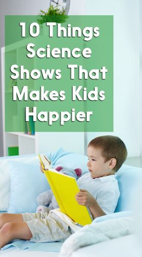 Yes! We agree with all of these points. All build a better adult. - Want Happier Kids? Try These 10 Scientifically Proven Tips. #Parenting #Happiness