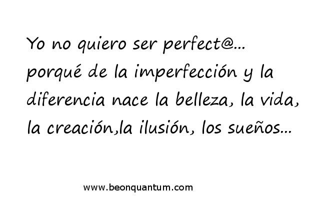 Yo no quiero ser perfect@...
